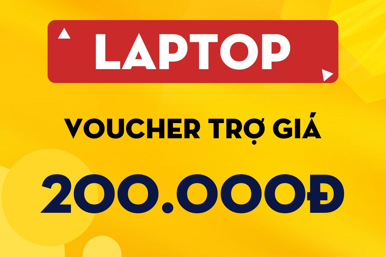 Mua laptop tặng Voucher trợ giá mùa dịch giảm 200k | Tổng giảm lên tới 500k